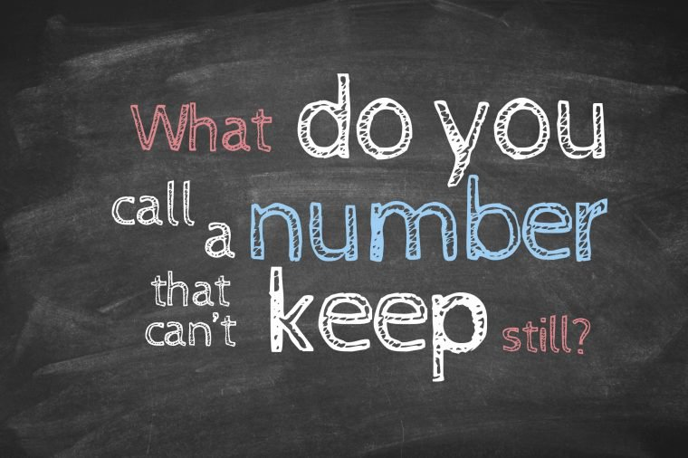 What do you call a number that can't keep still?