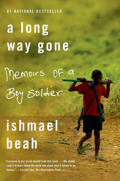 A Long Way Gone: Memoirs of a Boy Soldier by Ishmael Beah