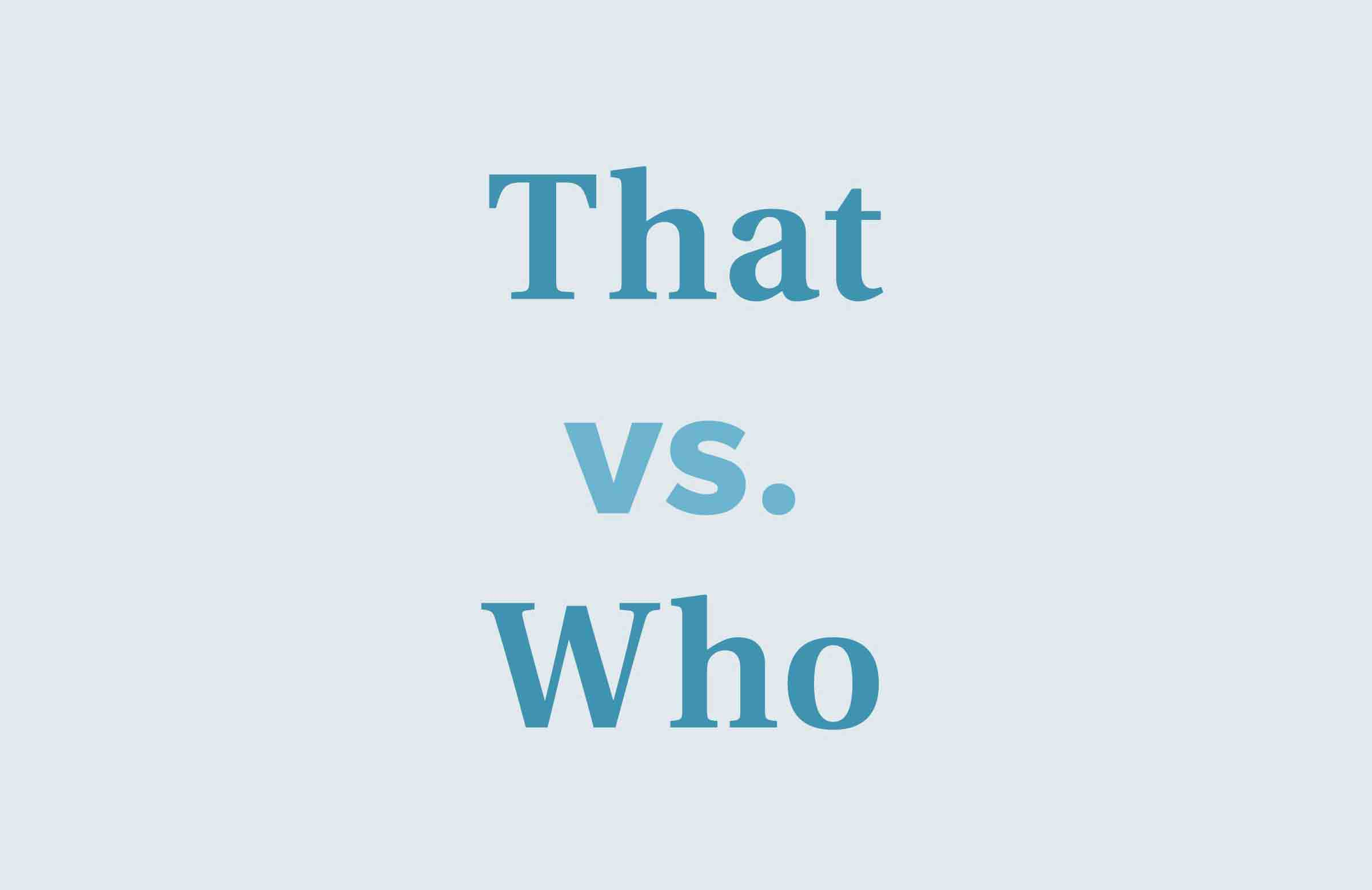 Using 'that' when you mean 'who'